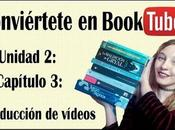 Conviértete Booktuber: Unidad Capítulo Producción vídeo