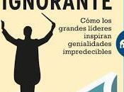 maestro ignorante; Cómo grandes líderes inspiran genialidades impredecibles