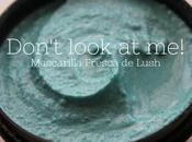 Don't look mascarilla facial fresca Lush