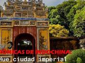 Crónicas indochina: hue, ciudad imperial