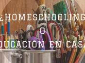 ¿Homeschooling Educación Casa?