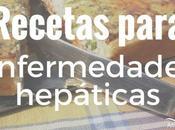 Recomendaciones recetas para enfermedades hepáticas