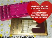 Swatches Paletas Love Golden Heart Makeup, ideales para regalar Valentín