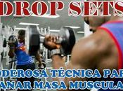 Drop Sets, potente técnica entrenamiento para ganar masa muscular