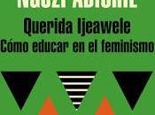 Querida ijeawele (cómo educar feminismo) todos deberíamos feministas