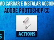 Cómo Cargar Instalar Acciones Adobe Photoshop