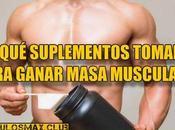 ¿Qué suplementos tomar para ganar masa muscular poco tiempo?