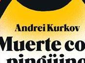 Muerte pingüino. Andrei Kurkov.