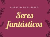 Libros mágicos sobre: Seres fantásticos