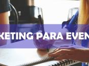 Consejos para Marketing Eventos efectivo
