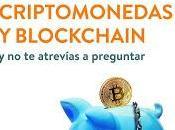 Todo querías saber sobre bitcoin, criptomonedas blockchain; atrevías preguntar