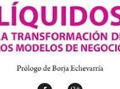 medios líquidos; transformación modelos negocio