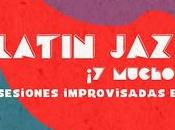 Improvisessions ¡Latin Jazz mucho más! Sábado Julio