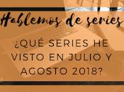 ¿Qué visto Julio Agosto? Hablemos series