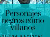 villano novela negro ¿soy racista?