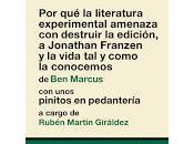 literatura experimental amenaza destruir edición, Jonathan Franzen vida como conocemos. Marcus (Con unos pinitos pedantería. Rubén Martín Giráldez)