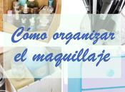¿Cómo organizar maquillaje? Ideas accesorios económicos