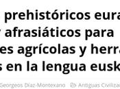Términos prehistóricos eurasiático-altaicos afrasiáticos para actividades agrícolas herramientas asociadas lengua euskera.