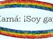 Mamá: ¡Soy gay!