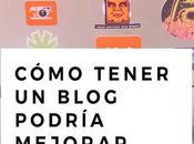 Cómo tener blog podría mejorar vida laboral