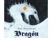 Dragón, fabuloso cuento Bradbury