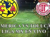Toluca América México vivo Liga