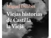 Miguel Delibes: 'Viejas historias Castilla Vieja'