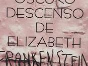Reseña: oscuro descenso Elizabeth Frankenstein