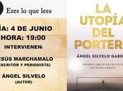 ESCRITOR ÁNGEL SILVELO PRESENTA ÚLTIMA NOVELA, UTOPÍA PORTERO PREMIO NOVELA BREVE CARLOS MATALLANAS), MADRID: MARTES JUNIO 19:00 LIBRERÍA CASTELLANA, 154)