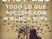 Reseña: TODO SUCEDIÓ MIRANDA HUFF Javier Castillo