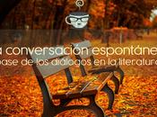 conversación espontánea: base diálogo literario