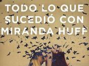 """Reseña """"Todo sucedió Miranda Huff"""", Javier Castillo"""