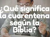 ¿Qué significa cuarentena según Biblia?