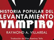 Historia popular levantamiento vampiro Raymond Villareal
