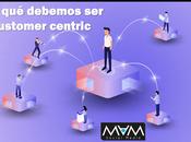 debemos estar centrados cliente (customer-centric)