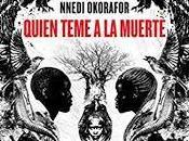 "Reseña ""Quién teme muerte"" Nnedi Okorafor"
