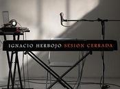 Sesión Cerrada. nuevo disco Ignacio Herbojo