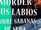 Reseña Morder labios sobre sábanas seda, Noelia Amarillo