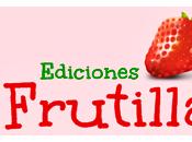 Presentando... Ediciones Frutilla